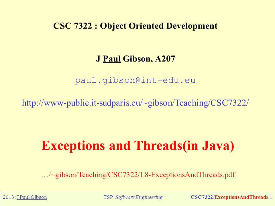 2013: J Paul GibsonTSP: Software EngineeringCSC7322/ExceptionsAndThreads.2 Exceptions When certain concepts of TeX are introduced informally, general rules will be stated; afterwards you will find that the rules aren t strictly true.