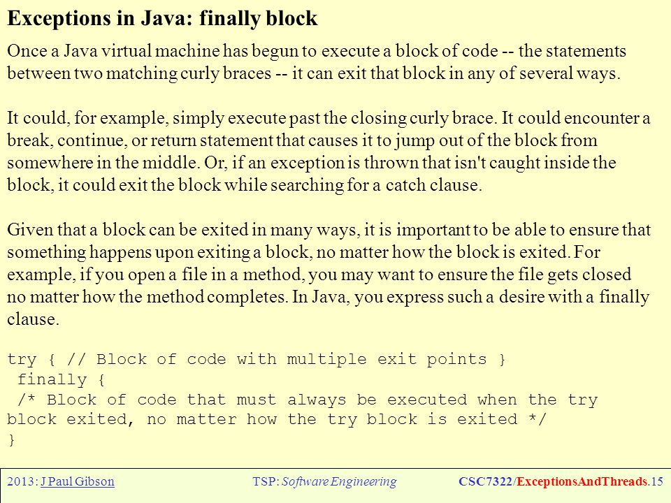 2013: J Paul GibsonTSP: Software EngineeringCSC7322/ExceptionsAndThreads.16 Java: Overriding methods that throw exceptions TO DO: Write some experimental code to see if you can identify the rules for overiding methods that throw exceptions.