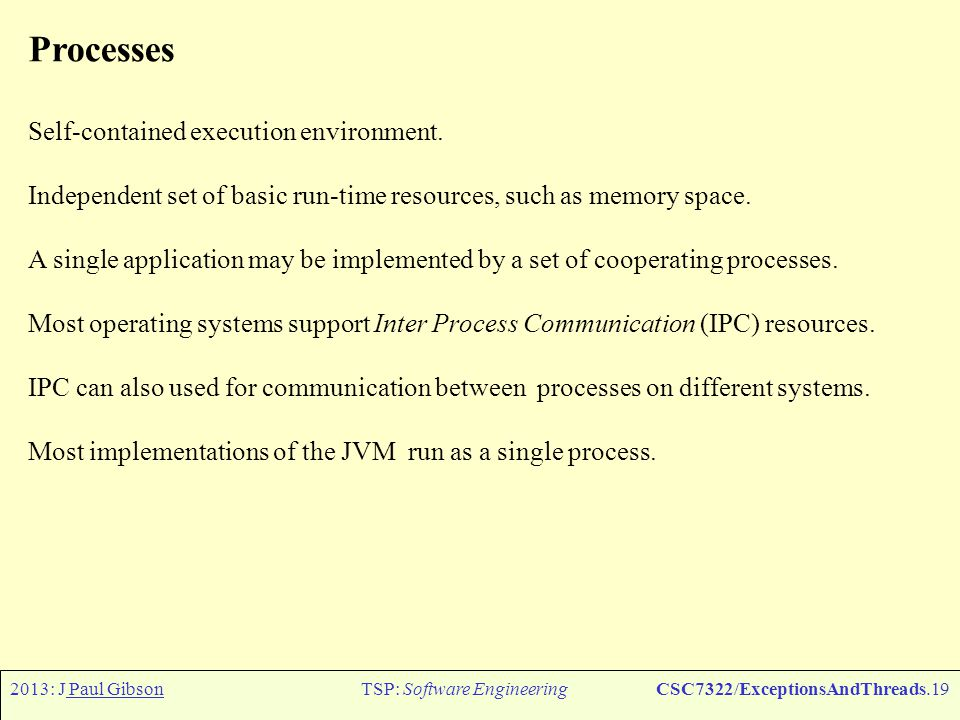 2013: J Paul GibsonTSP: Software EngineeringCSC7322/ExceptionsAndThreads.20 Threads Also known as lightweight processes.