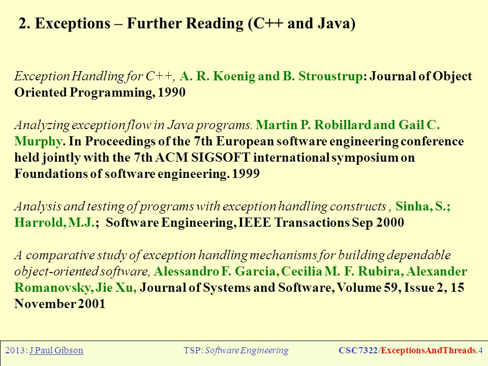 2013: J Paul GibsonTSP: Software EngineeringCSC7322/ExceptionsAndThreads.5 Exceptions in Java When a method encounters an abnormal condition (an exception condition) that it can t handle itself, it may throw an exception.