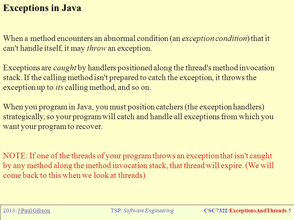 2013: J Paul GibsonTSP: Software EngineeringCSC7322/ExceptionsAndThreads.6 Exceptions in Java http://www.ntu.edu.sg/home/ehchua/programming/java/J5a_ExceptionAssert.html