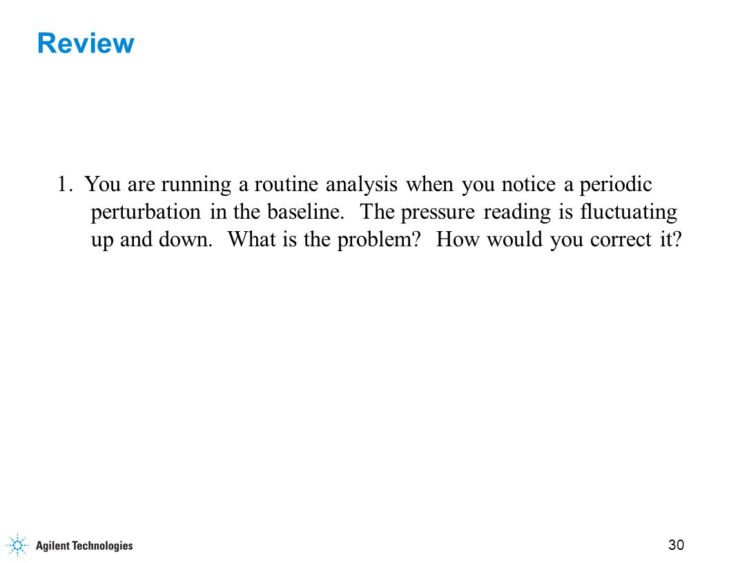 31 Review 2.You decide to run a reversed-phase analysis on an instrument in lab.