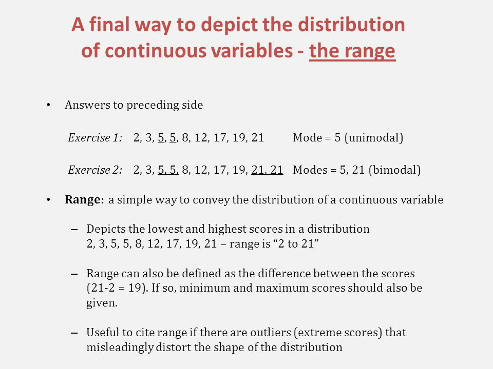 In-class exercise Calculate your class summary statistics for age and height – mean, median, mode and range Pictorially depict the distributions for age and height, placing the variables and frequencies on the correct axes Case no.