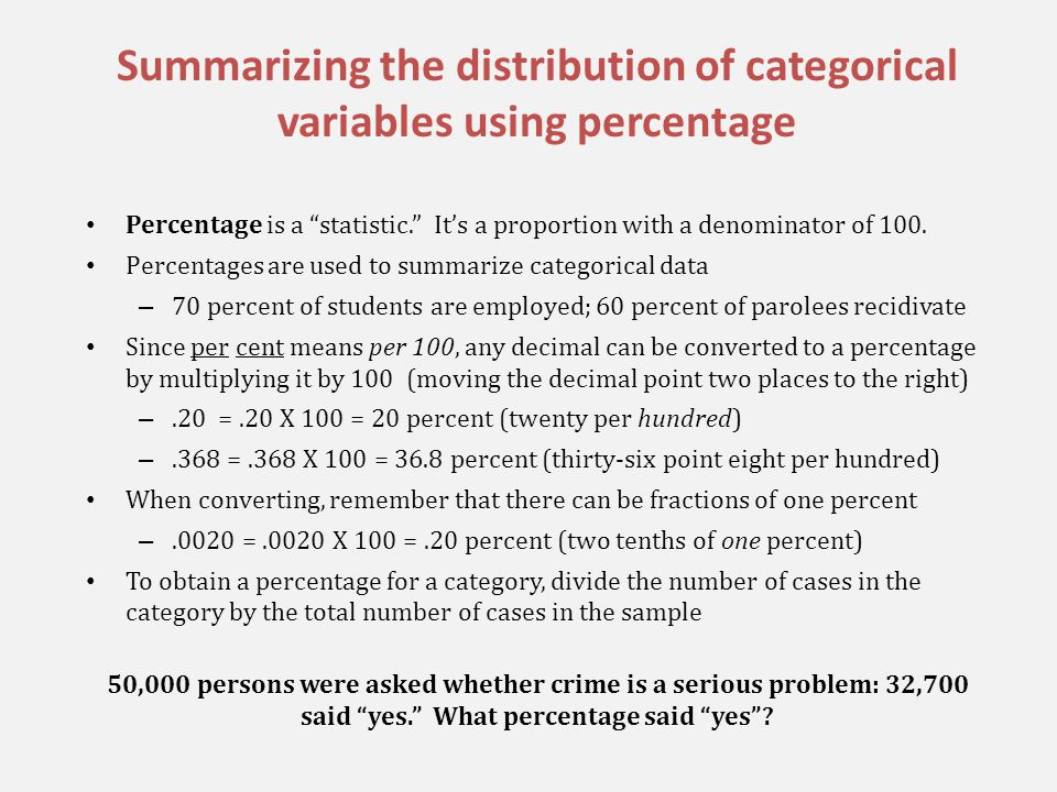 Using percentages to compare datasets Percentages are normalized numbers (e.g., per 100), so they can be used to compare datasets of different size – Last year, 10,000 people were polled.