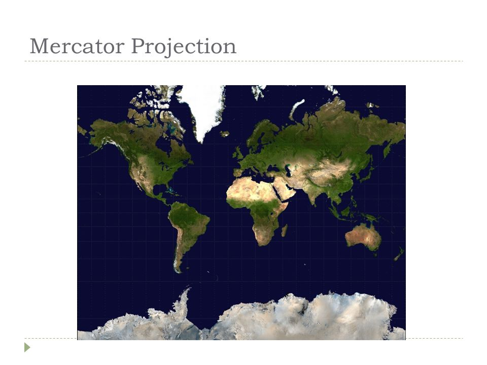 Peters Projection  Cylindrical map projection  Attempts to retain all the accurate sizes of all the world's landmasses  Sometimes used as a political statement- that we should refocus our attention to the tropics, home to large landmasses and many of the world's poorest countries.