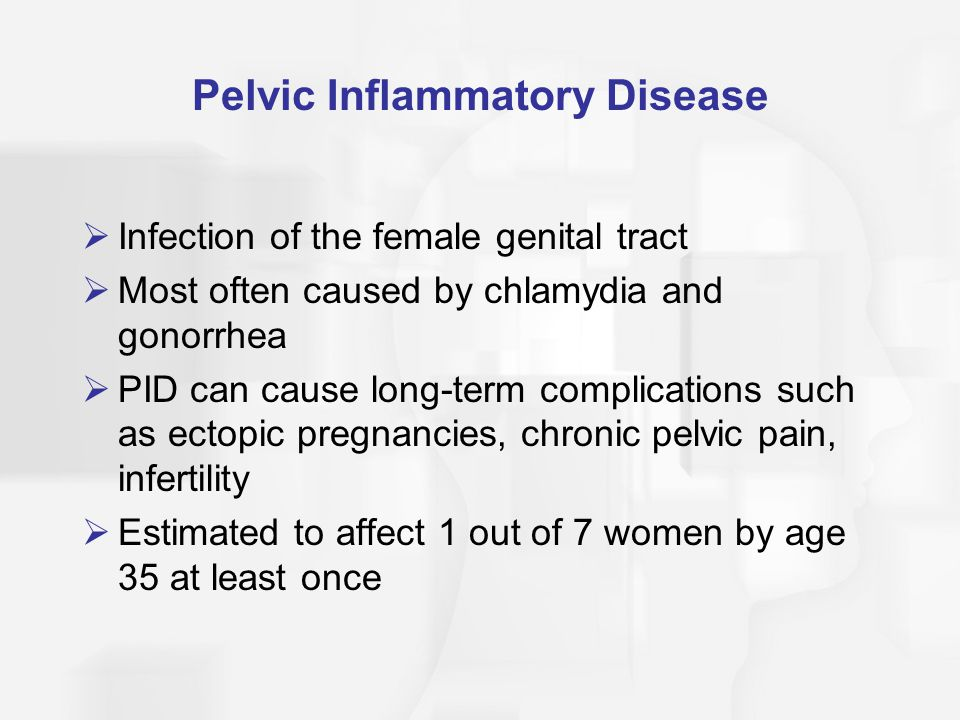 Pelvic Inflammatory Disease: Symptoms & Tratment  Characteristics of a typical PID sufferer: young, unmarried, multiple partners, had an STI, early age at first intercourse, minority, use douches  Symptoms: acute pelvic pain, high fever, abnormal vaginal discharge  Often asymptomatic  Treatment: antibiotics for 14 days