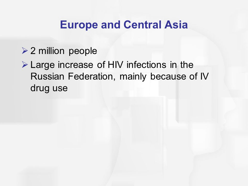 Sub-Saharan Africa  Most of the people with HIV live in Africa  70% of HIV-positive people live in sub- Saharan Africa  Most people are not receiving HAART therapy due to costs, and they are also not being treated for opportunistic diseases  Male-female power disparity is problematic  HIV-positive men believe sex with a virgin will cure them