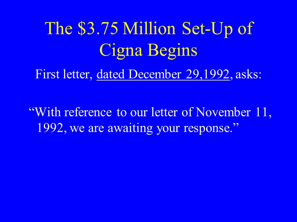 Why Earlier Letter Not Responded to Cigna never received the November 11 th letter.