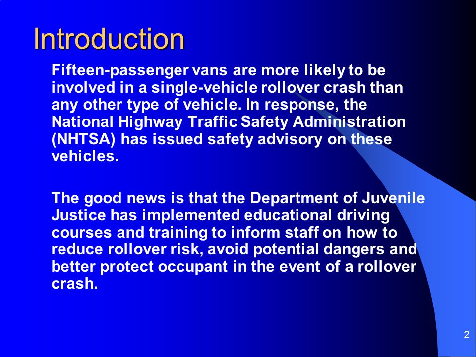 3 NHTSA Report 15-passenger vans have a increased rollover risk under certain conditions The risk of rollover increases dramatically as the number of occupants increases from fewer than five occupants to over ten passengers.