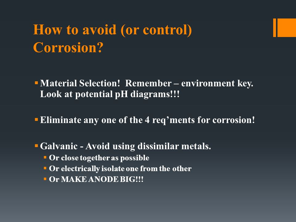 How to avoid (or control) Corrosion. Pitting/Crevice: Watch for stagnate water/ electrolyte.
