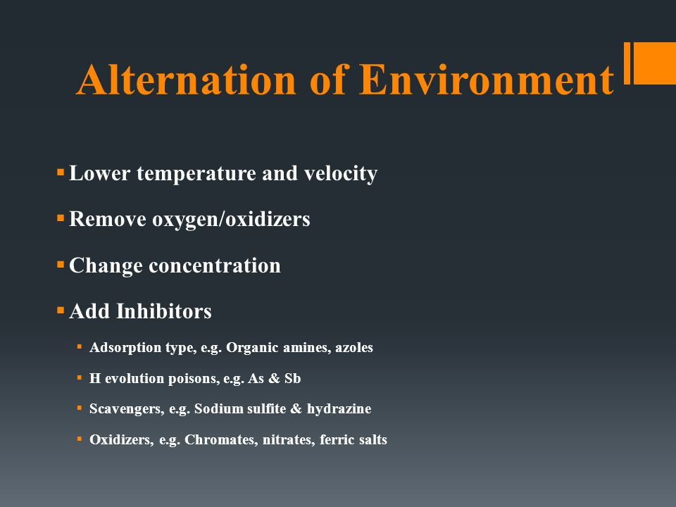 Alteration of Environment  Typical changes in medium are :  Lowering temperature – but there are cases where increasing T decreases attack.