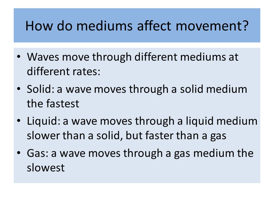 Mediums The medium can affect the speed of the wave travelling through it: An increase in the temperature of a medium increases the speed.