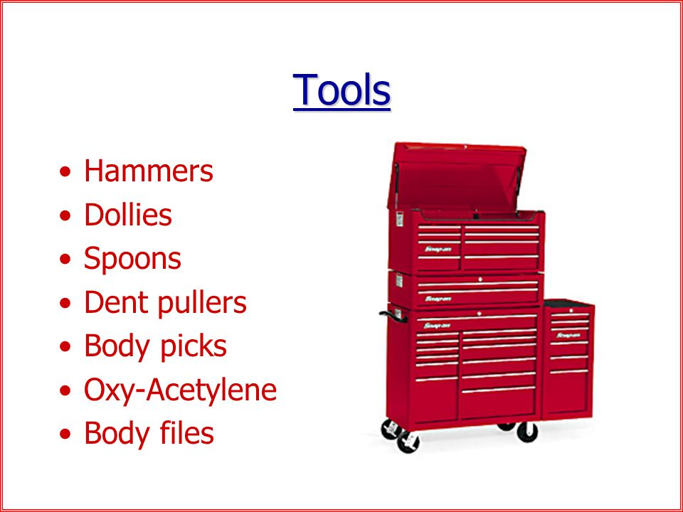 Tools Hammers Dollies Spoons Dent pullers Body picks Oxy-Acetylene Body files