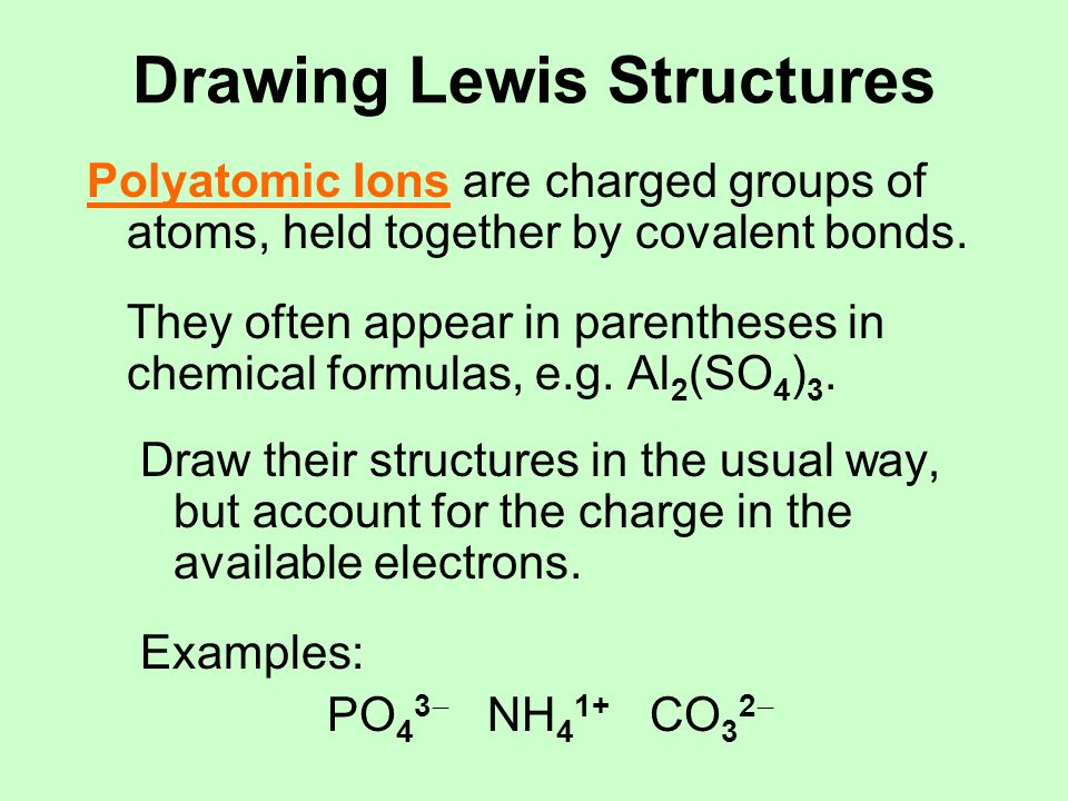 Drawing Lewis Structures Acids of Polyatomic Anions: Draw the structure of the anion, with hydrogen atoms bonded to the oxygen atoms.