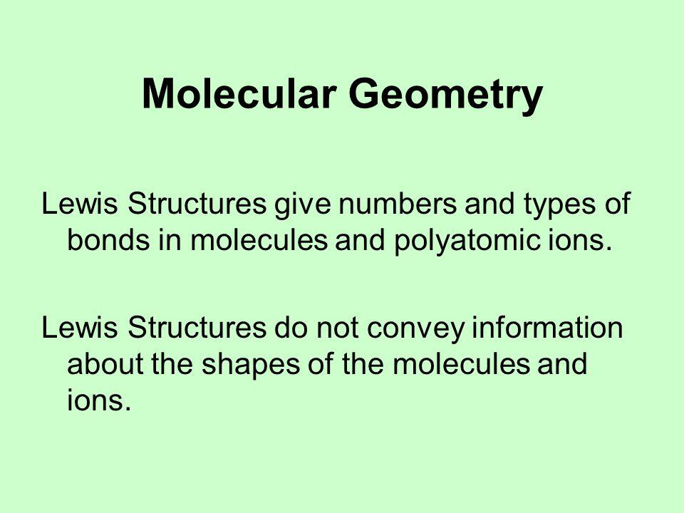 Molecular Geometry VSEPR: Valence Shell Electron Pair Repulsion Theory.