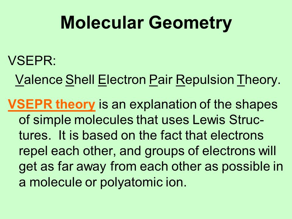 Molecular Geometry VSEPR electron groups are groups of valence electrons that are present in a localized region in a molecule.