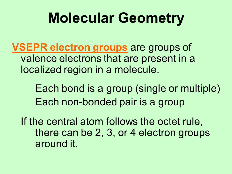 Molecular Geometry Electronic geometries are descriptions of the arrangement of electrons about the central atom in a molecule or ion.