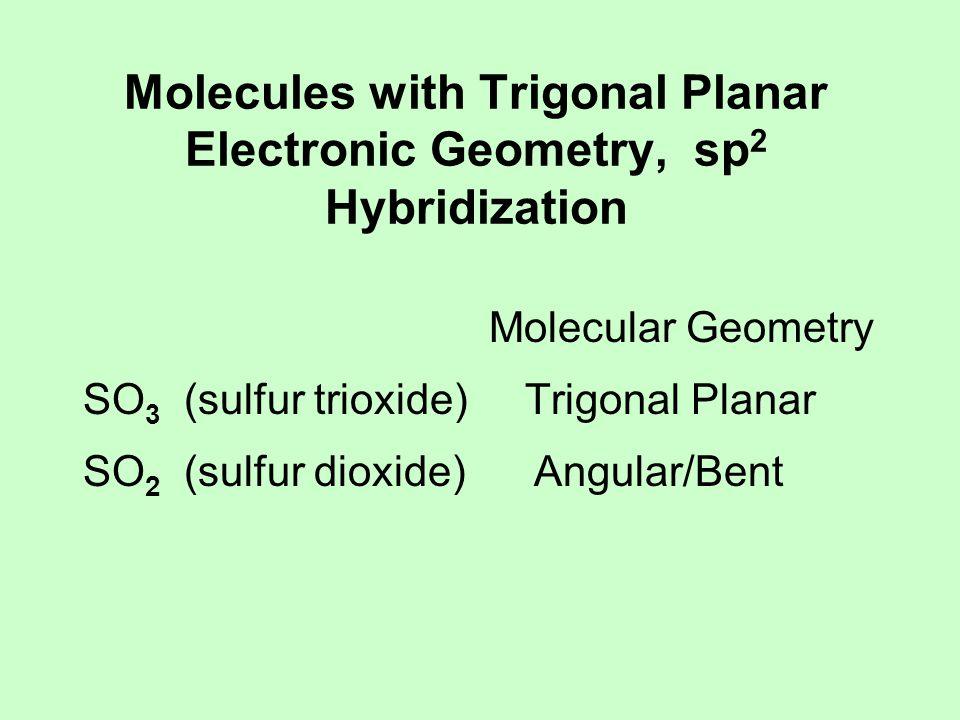 Molecules with Tetrahedral Electronic Geometry, sp 3 Hybridization Molecular Geometry CH 4 (methane) Tetrahedral NH 3 (ammonia) Trigonal Pyramidal H 2 O (water) Angular/Bent