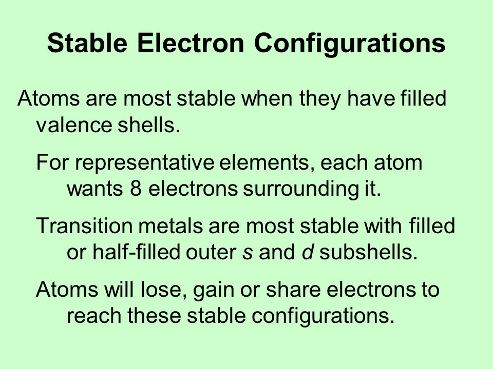 The Octet Rule Representative elements want 8 electrons in their valence shells.