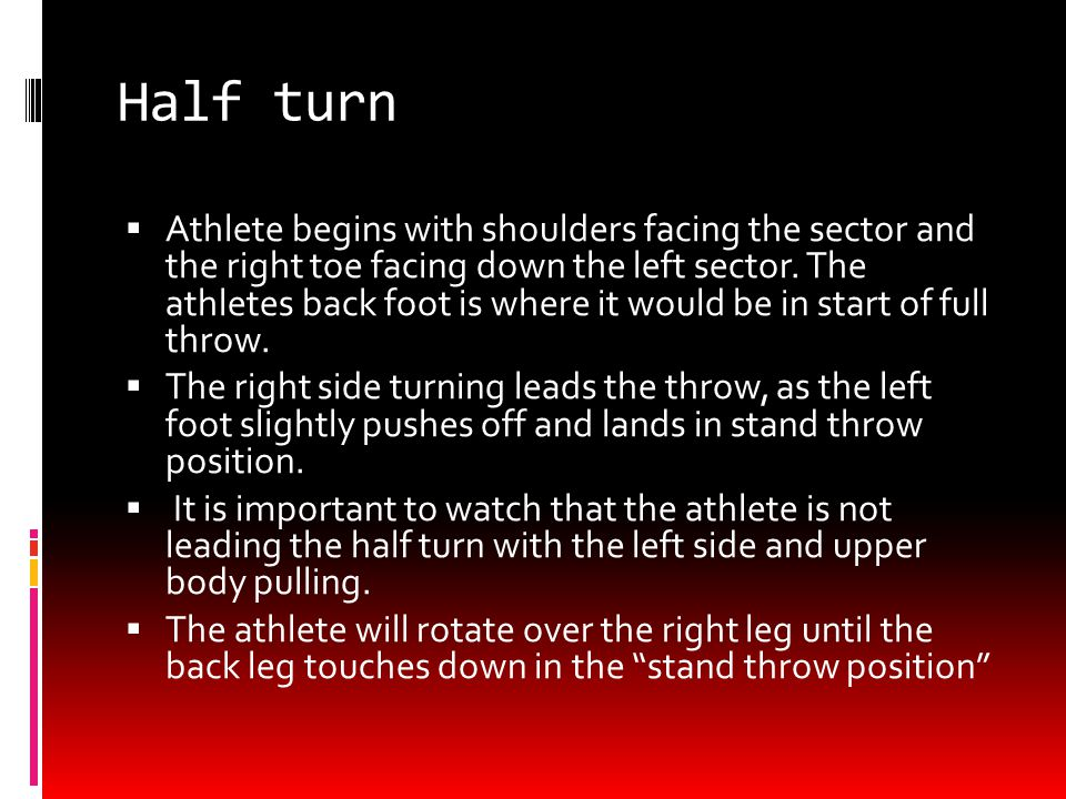 Stand throw and half turn  For beginners, it is important to emphasis feeling the positions of the throw.