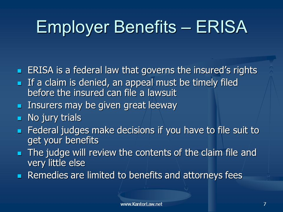 Individual Insurance Typically no appeals required before a lawsuit can be filed Typically no appeals required before a lawsuit can be filed Juries (not lifetime appointee judges) make the decision on your case Juries (not lifetime appointee judges) make the decision on your case Evidence outside of the file may be considered by the jury Evidence outside of the file may be considered by the jury Remedies may include benefits, emotional distress, attorneys fees and punitive damages Remedies may include benefits, emotional distress, attorneys fees and punitive damages www.KantorLaw.net8