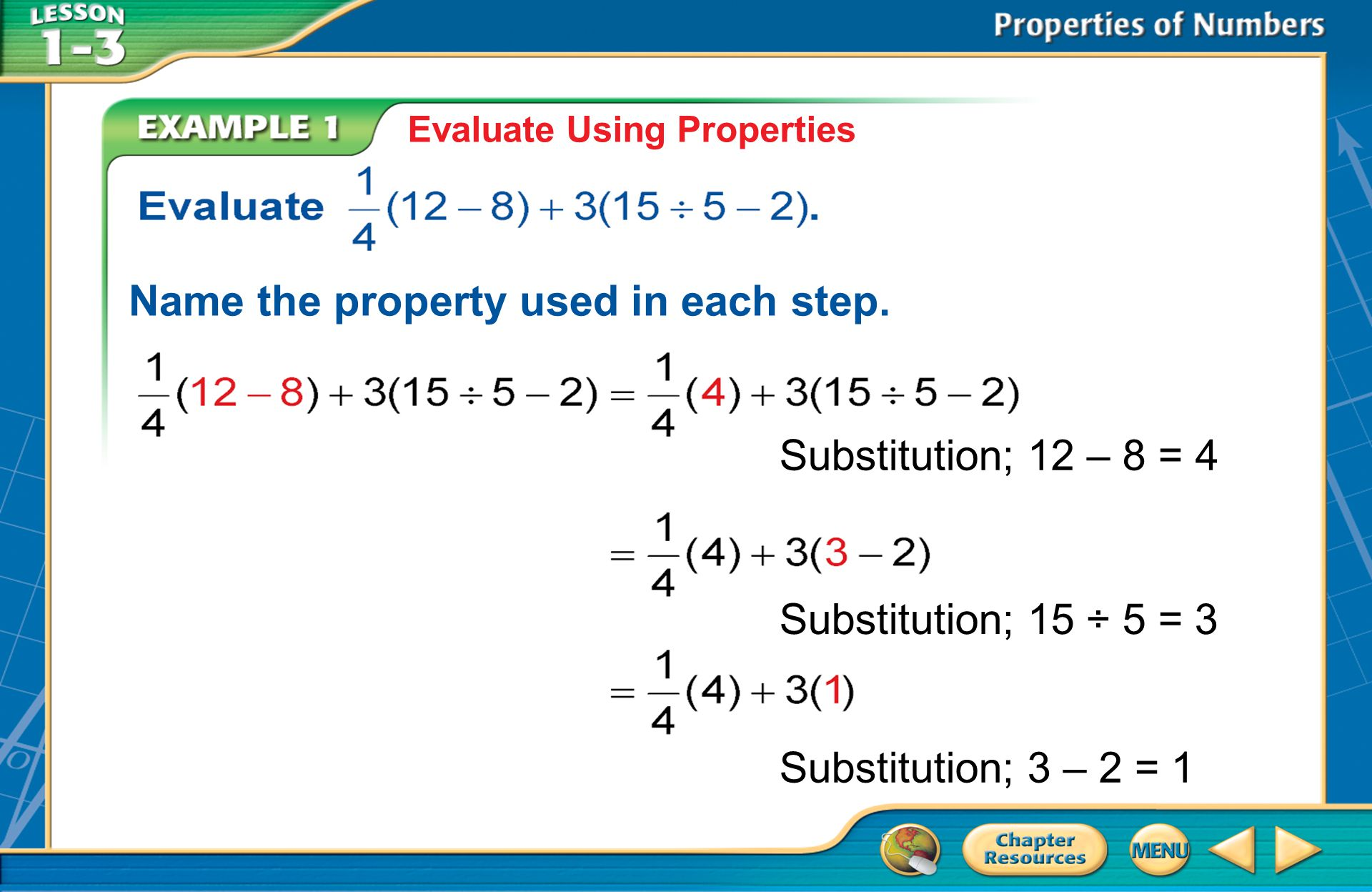 Example 1 Multiplicative Identity; 3 ● 1 = 3 = 4Substitution; 1 + 3 = 4 Multiplicative Inverse; ● 4 = 1 Answer: 4 Evaluate Using Properties