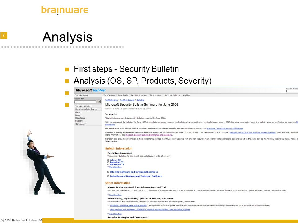 8 (c) 2004 Brainware Solutions AG Security Bulletins – KB Articles Each Patch analysed Prerequisites, Sources, File Info, Command lines Development