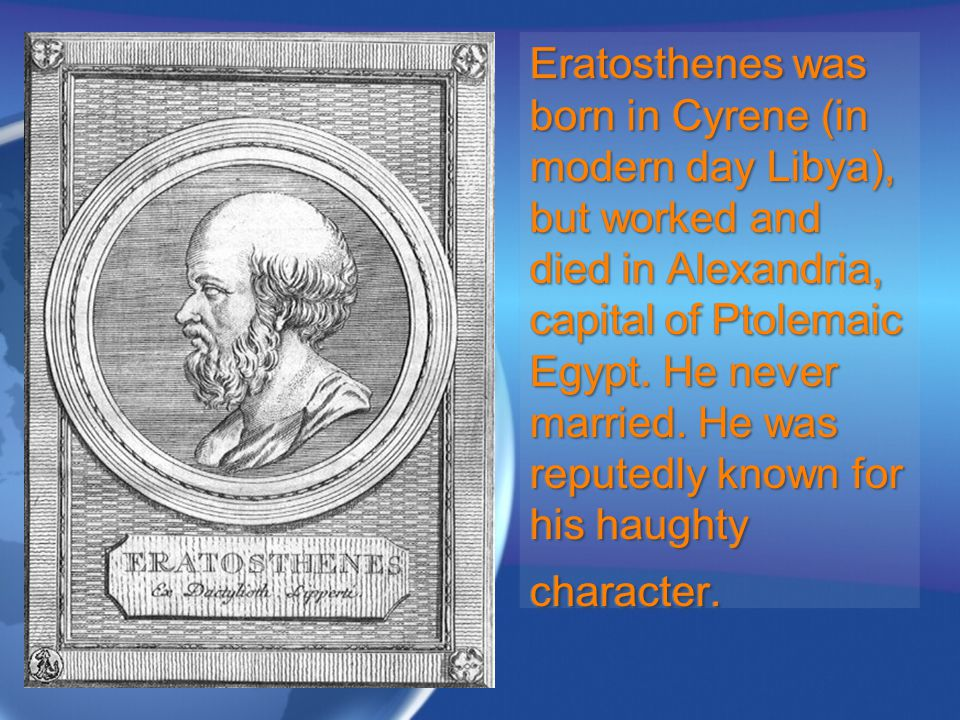 Eratosthenes studied at Alexandria and for some years in Athens.