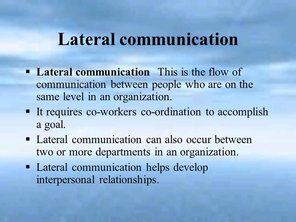 Lateral communication Lateral communication has three formal functions: a)Coordination.