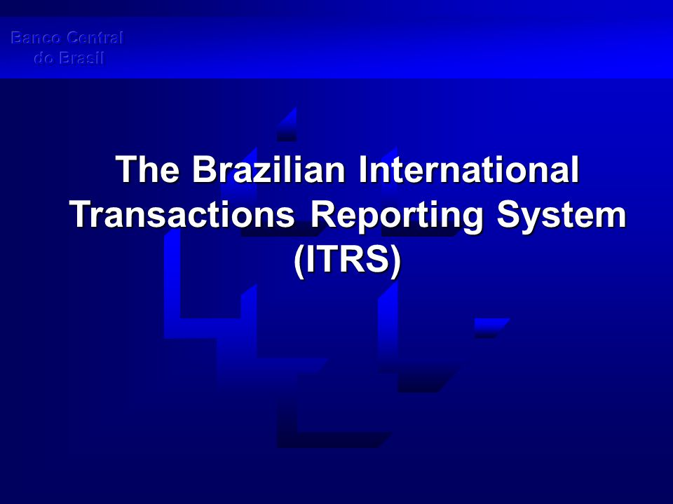 Description of the ITRS The ITRS is the main balance of payments data source in Brazil.