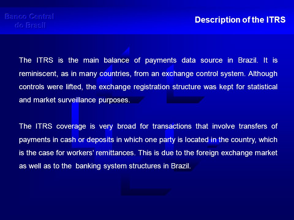 ITRS Coverage Foreign exchange market and banking system structures in Brazil:  Transactions in foreign currency are illegal;  Observance of law regarding foreign exchange transactions are enforced; Furthermore,  The banking system is widespread, easily accessible and technologically advanced;  Purchases and sales of foreign currency face no restrictions, either for residents or non-residents.