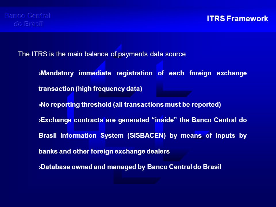 ITRS Framework Information obtained from ITRS  Transaction: o Economic nature o Amount o Currency  Residents: o Name o Tax payer code o Economic activity  Nonresidents o Name o Country of residence Shortcomings: channeling by MTO through headquarters/financial centers hinder the quality of geographic breakdown.