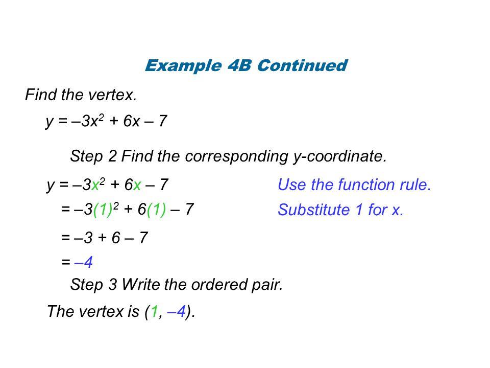 Find the vertex.y = x 2 – 4x – 10 Step 1 Find the x-coordinate of the vertex.