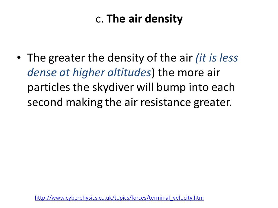 5.Terminal Velocity: occurs when downward pull of gravity equals upward force of air resistance.