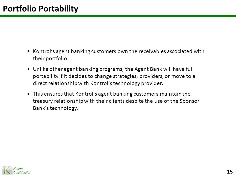 Kontrol Confidential Sales and Marketing Support The Agent Bank can choose to fully outsource the sales function to the professional sales force working with Kontrol and its partners.