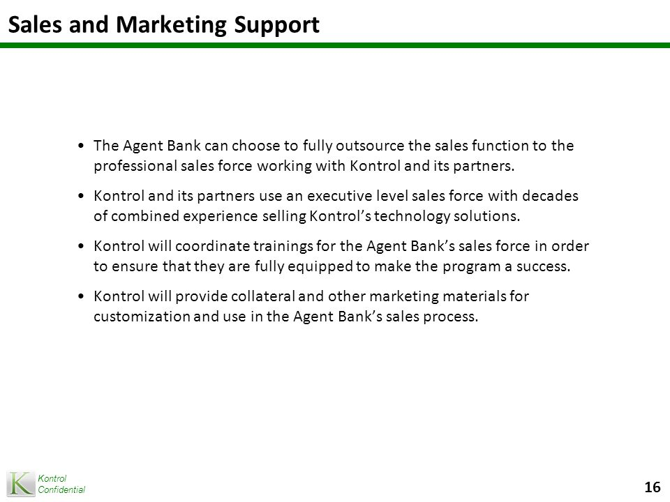 Kontrol Confidential Managed Services Client Implementation Support – Kontrol and its partners provide a dedicated team that oversees the client implementation and training processes for the Agent Bank's customers.