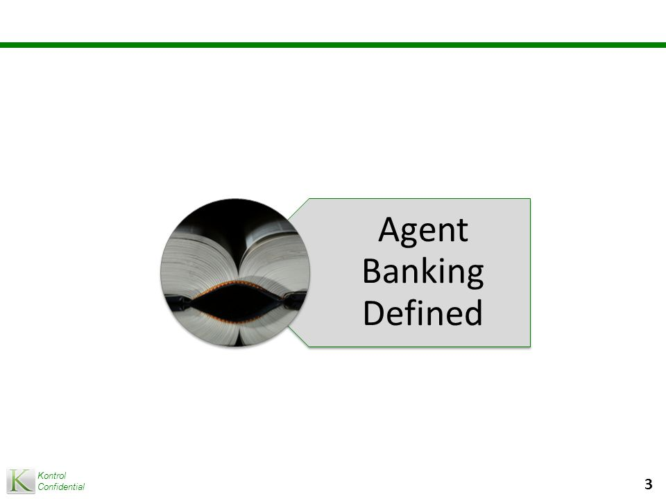 Kontrol Confidential Agent Banking Overview What is agent banking.