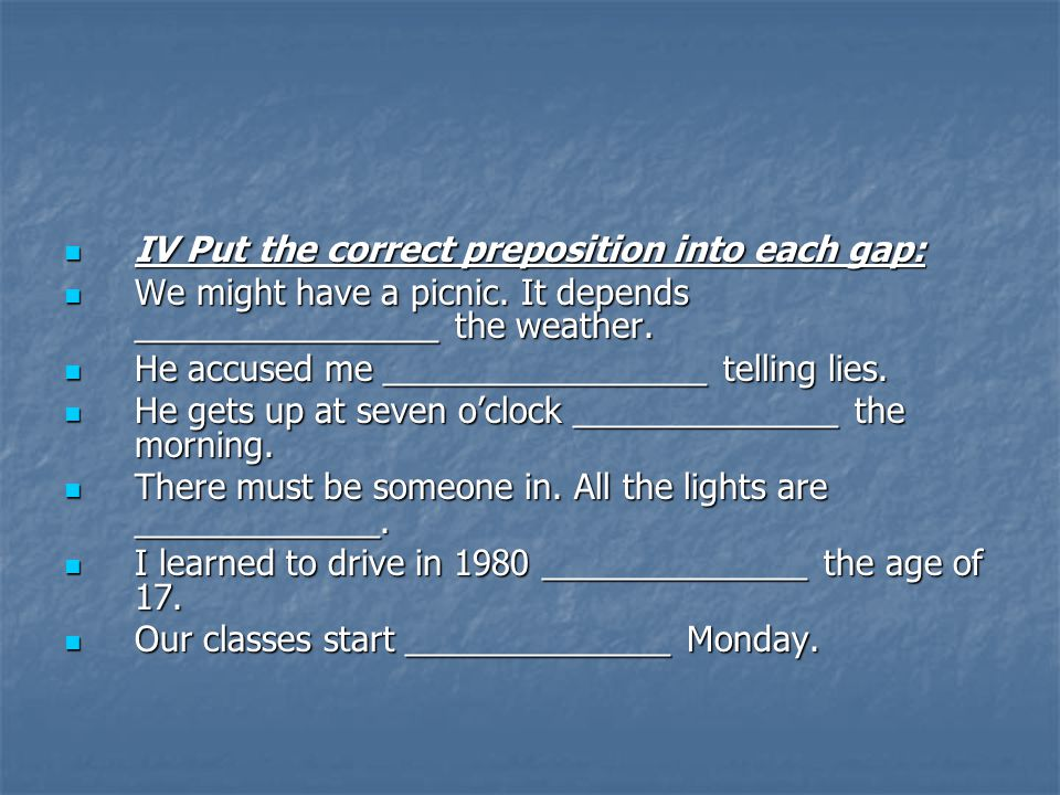 IV Put the correct preposition into each gap: IV Put the correct preposition into each gap: We might have a picnic.