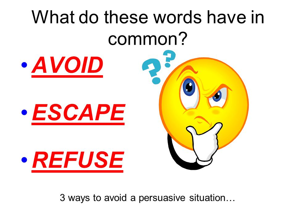 PERSUASIVE SITUATIONS  AVOID: RECOGNIZE WHEN & WHERE A PERSUASIVE SITUATION COULD OCCUR.