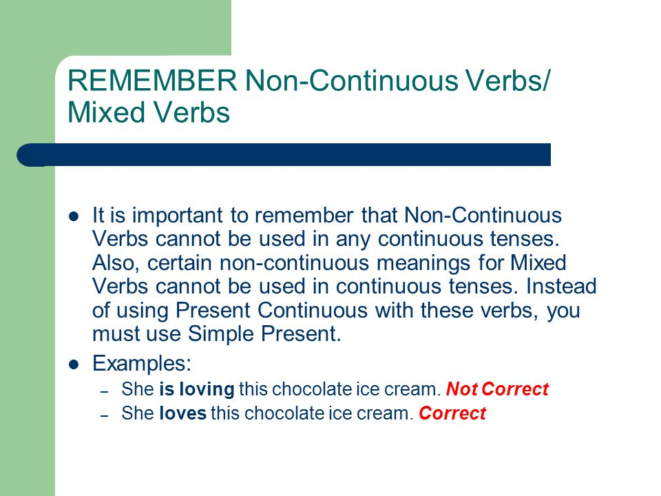 Non-Continuous Verbs These verbs are usually things you cannot see somebody doing.