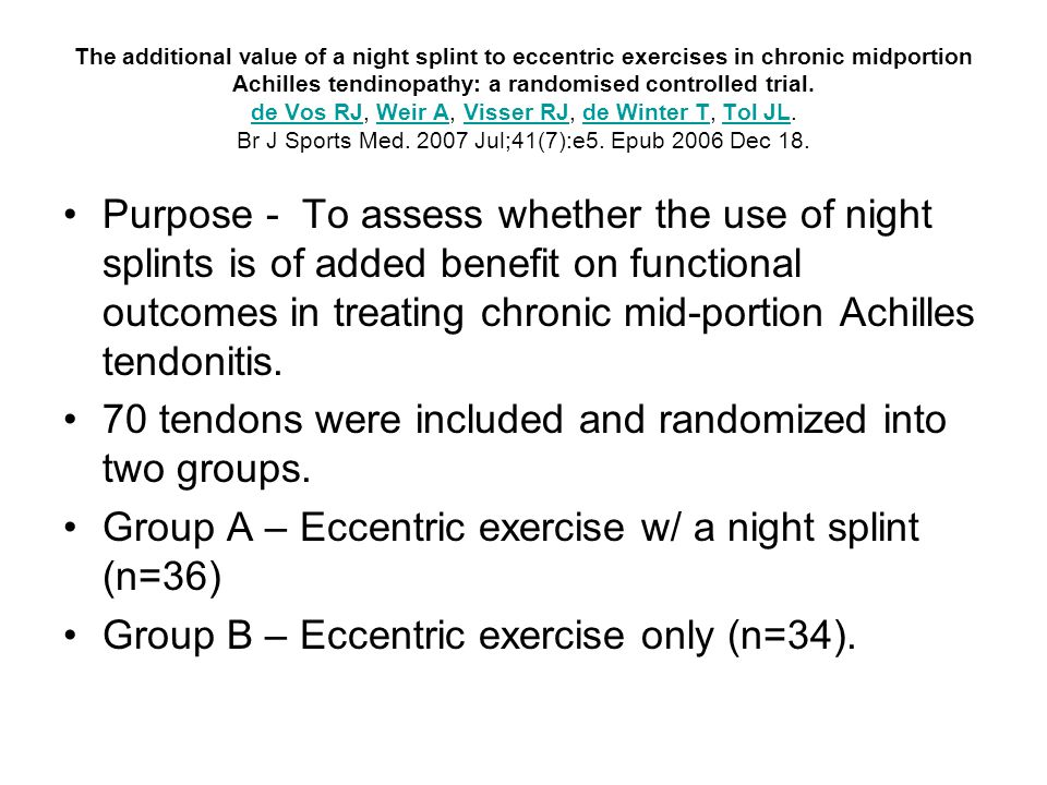 The additional value of a night splint to eccentric exercises in chronic midportion Achilles tendinopathy: a randomised controlled trial.