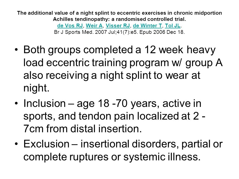 Results At 12 weeks, pt satisfaction in the eccentric group was 63% compared w/ 48% in the night splint group.