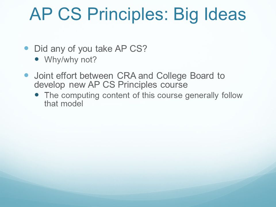 AP CS Principles: Big Ideas Computing is a creative activity.