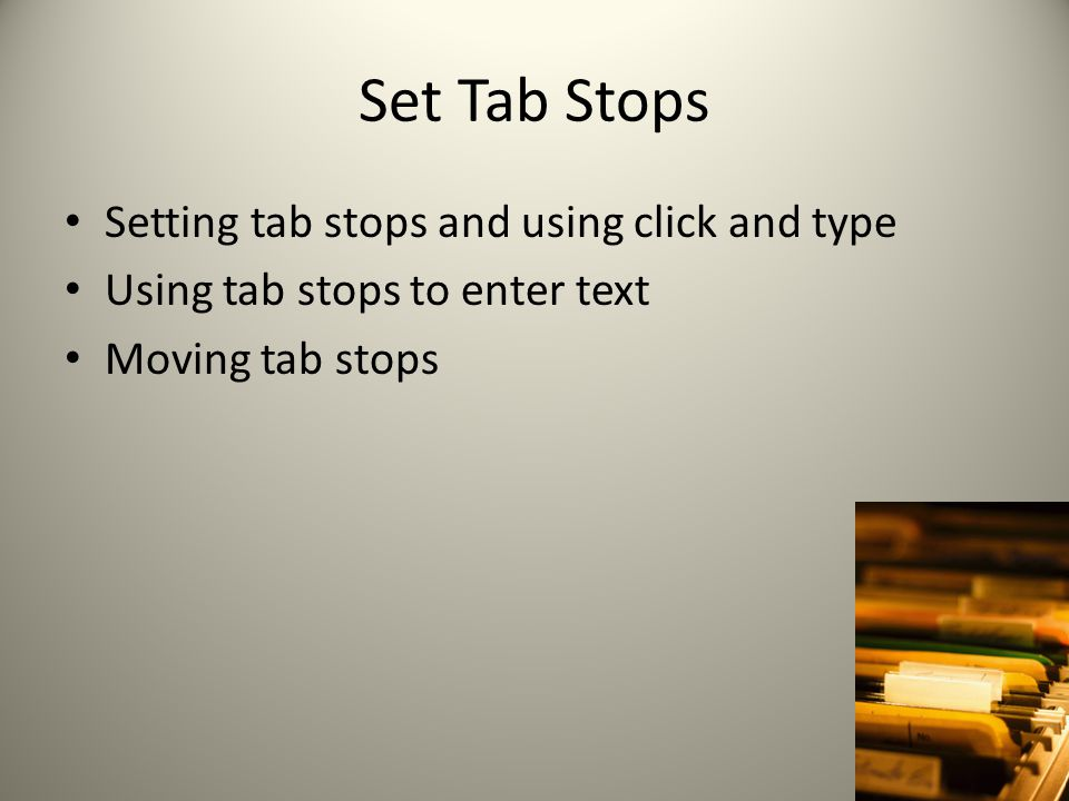 Set Tab Stops Setting tab stops and using click and type Using tab stops to enter text Moving tab stops