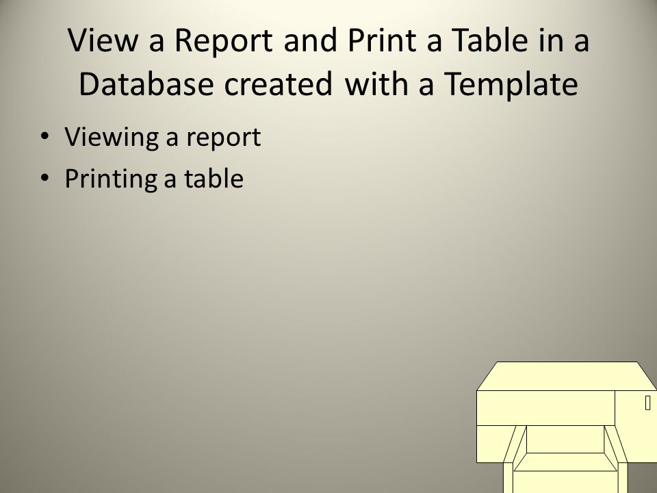 View a Report and Print a Table in a Database created with a Template Viewing a report Printing a table