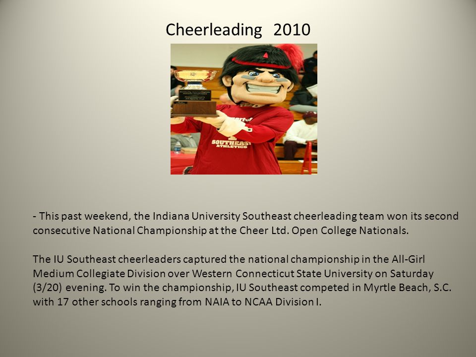 Cheerleading 2010 - This past weekend, the Indiana University Southeast cheerleading team won its second consecutive National Championship at the Cheer Ltd.