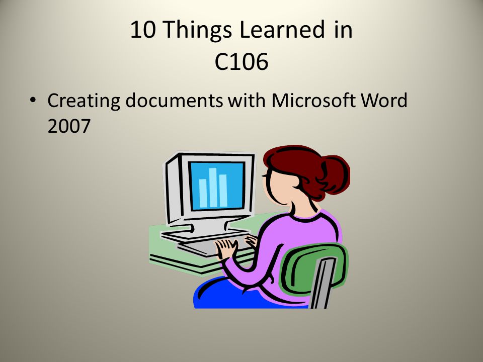 10 Things Learned in C106 Creating documents with Microsoft Word 2007