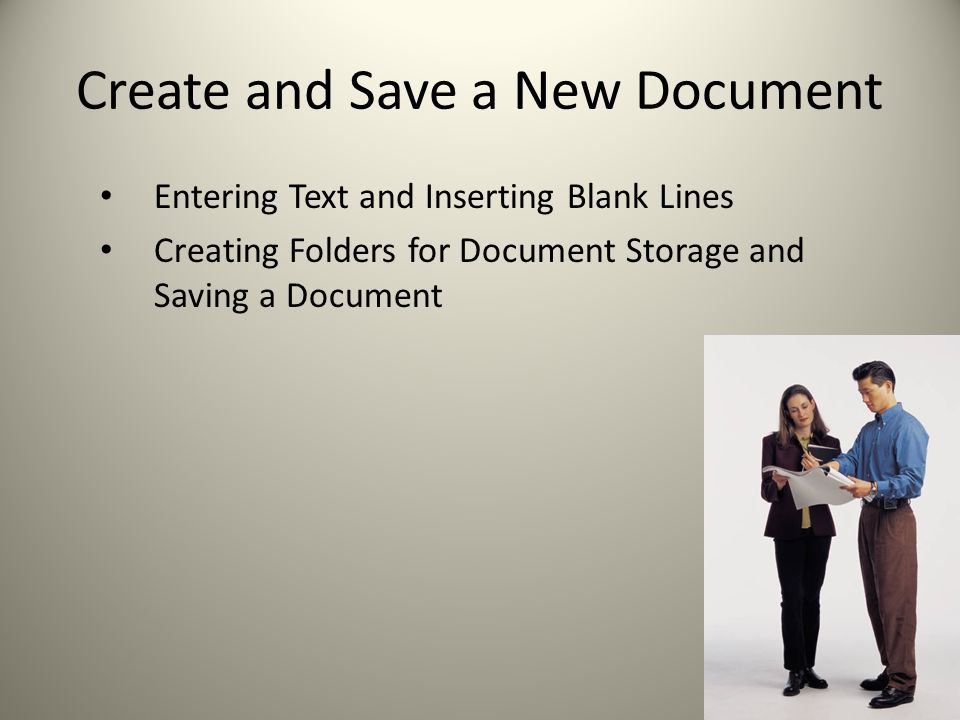 Create and Save a New Document Entering Text and Inserting Blank Lines Creating Folders for Document Storage and Saving a Document
