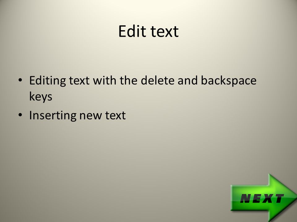 Edit text Editing text with the delete and backspace keys Inserting new text