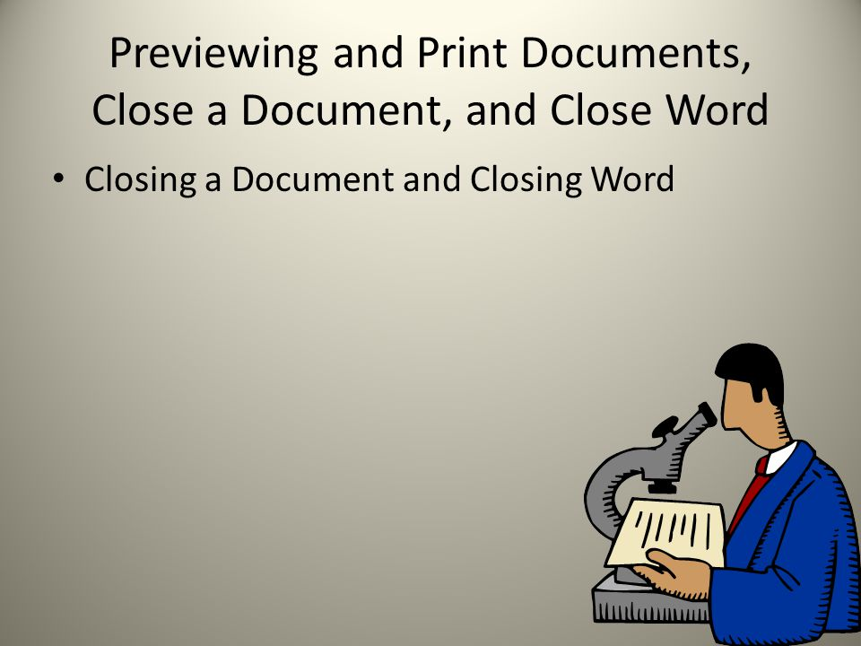 Previewing and Print Documents, Close a Document, and Close Word Closing a Document and Closing Word